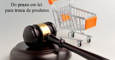 Você sabe qual o prazo estipulado em Lei para troca de produtos?